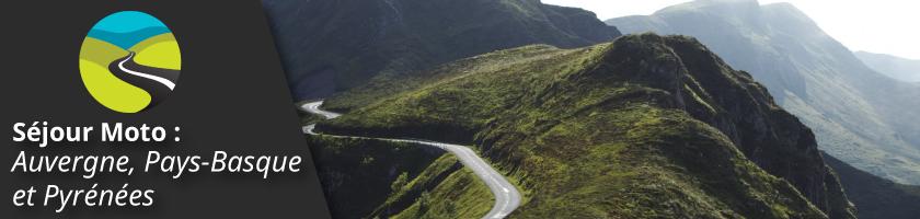 Séjour moto : Auvergne, Pays-Basque et Pyrénées